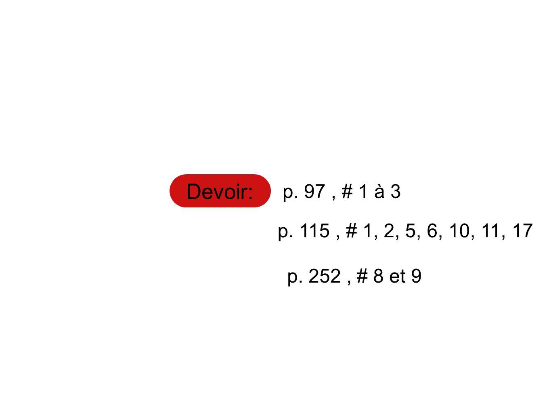Devoir: p. 97, # 1 à 3 p. 115, # 1, 2, 5, 6, 10, 11, 17 p. 252, # 8 et 9