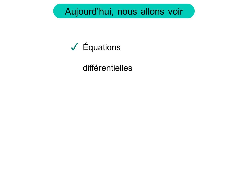 Aujourdhui, nous allons voir Équations différentielles