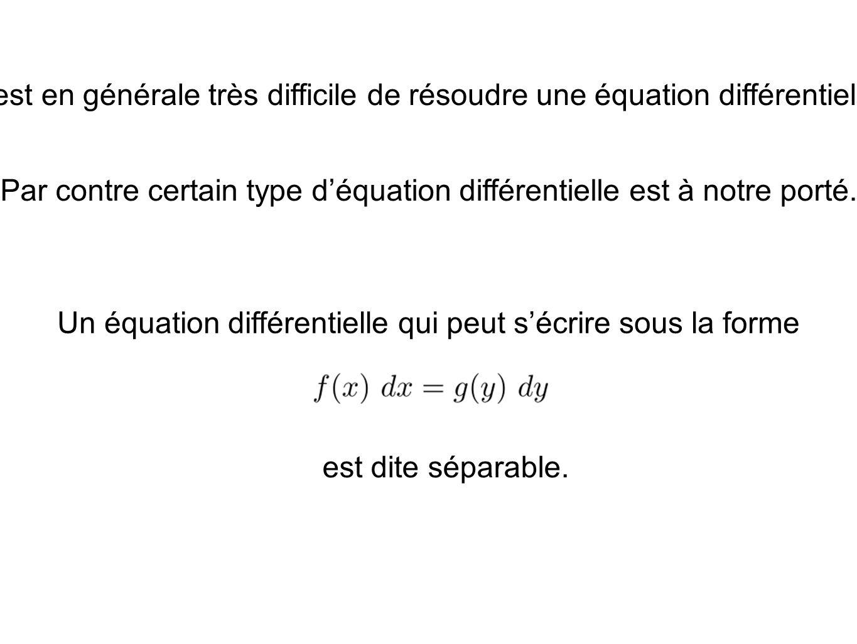 Il est en générale très difficile de résoudre une équation différentielle. Par contre certain type déquation différentielle est à notre porté. Un équa