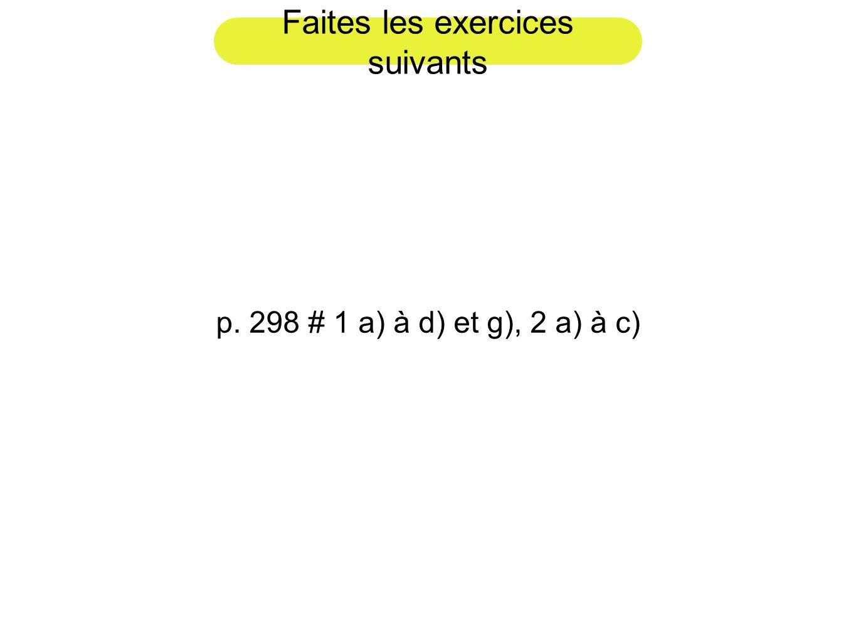 Faites les exercices suivants p. 298 # 1 a) à d) et g), 2 a) à c)