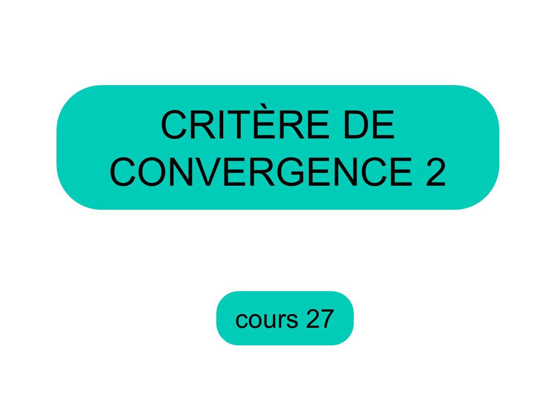 cours 27 CRITÈRE DE CONVERGENCE 2