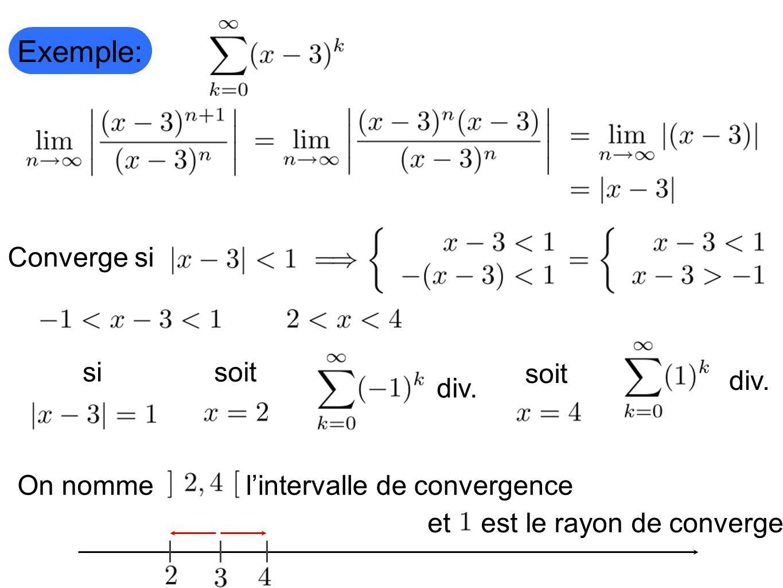 Exemple: Converge si On nommelintervalle de convergence et est le rayon de convergence sisoit div. soit div.
