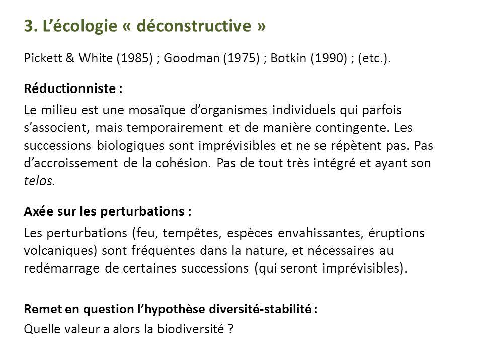 3. Lécologie « déconstructive » Pickett & White (1985) ; Goodman (1975) ; Botkin (1990) ; (etc.).