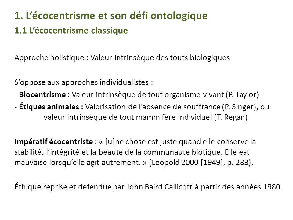 1. Lécocentrisme et son défi ontologique 1.1 Lécocentrisme classique Approche holistique : Valeur intrinsèque des touts biologiques Soppose aux approc