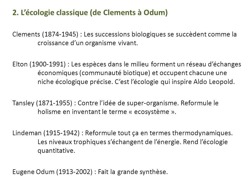 2. Lécologie classique (de Clements à Odum) Clements (1874-1945) : Les successions biologiques se succèdent comme la croissance dun organisme vivant.