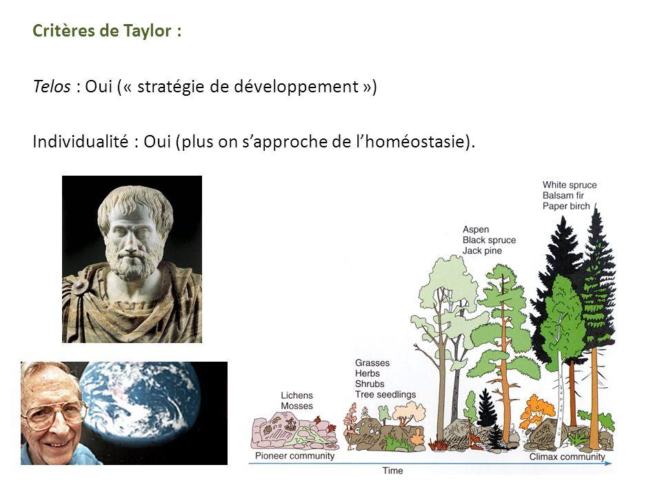 Critères de Taylor : Telos : Oui (« stratégie de développement ») Individualité : Oui (plus on sapproche de lhoméostasie).