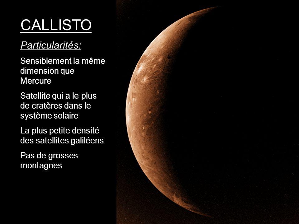 Particularités: Sensiblement la même dimension que Mercure Satellite qui a le plus de cratères dans le système solaire La plus petite densité des sate