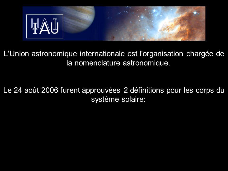 L'Union astronomique internationale est l'organisation chargée de la nomenclature astronomique. Le 24 août 2006 furent approuvées 2 définitions pour l