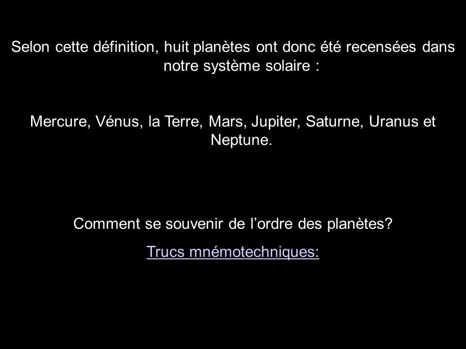 Selon cette définition, huit planètes ont donc été recensées dans notre système solaire : Mercure, Vénus, la Terre, Mars, Jupiter, Saturne, Uranus et