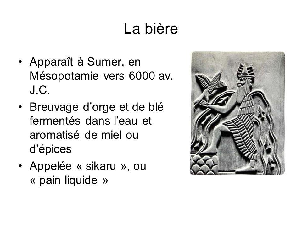 La bière Apparaît à Sumer, en Mésopotamie vers 6000 av. J.C. Breuvage dorge et de blé fermentés dans leau et aromatisé de miel ou dépices Appelée « si