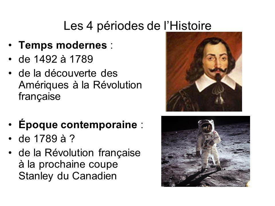 Les 4 périodes de lHistoire Temps modernes : de 1492 à 1789 de la découverte des Amériques à la Révolution française Époque contemporaine : de 1789 à