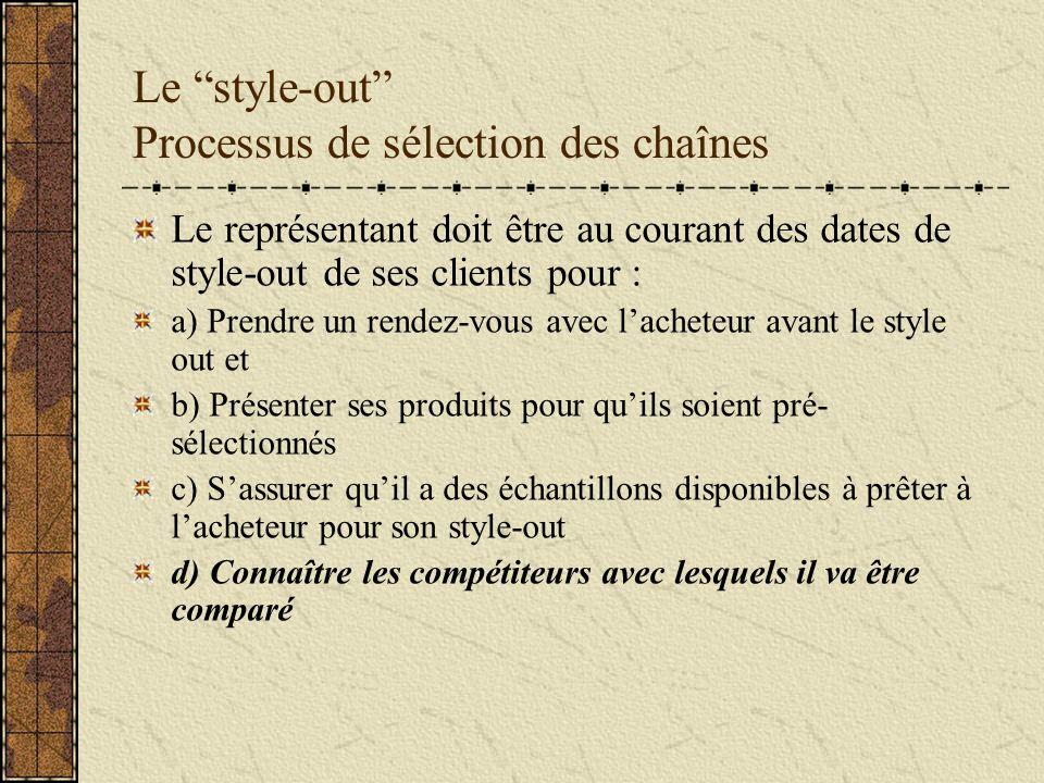 Le style-out Processus de sélection des chaînes Le représentant doit être au courant des dates de style-out de ses clients pour : a) Prendre un rendez