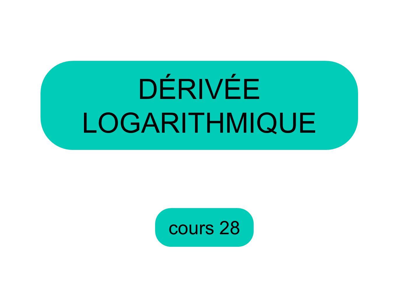 cours 28 DÉRIVÉE LOGARITHMIQUE