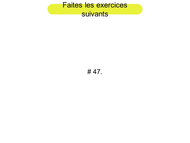 Faites les exercices suivants # 47.