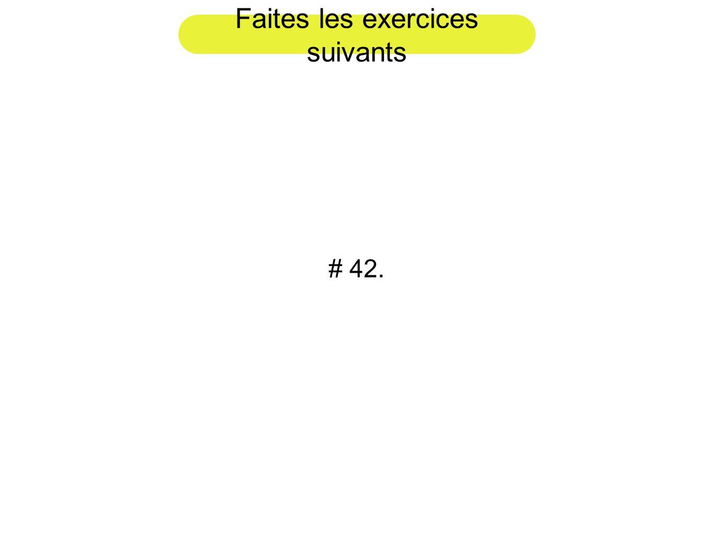 Faites les exercices suivants # 42.