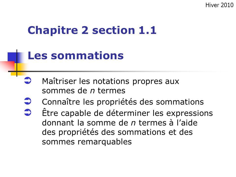 Chapitre 2 section 1.1 Les sommations Maîtriser les notations propres aux sommes de n termes Connaître les propriétés des sommations Être capable de d