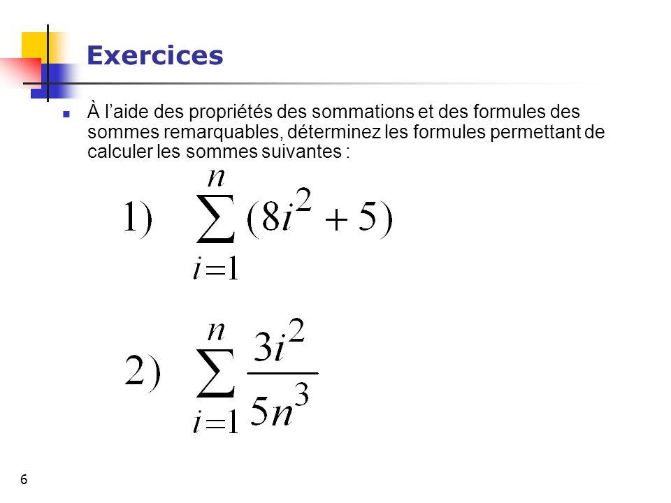 6 Exercices À laide des propriétés des sommations et des formules des sommes remarquables, déterminez les formules permettant de calculer les sommes s