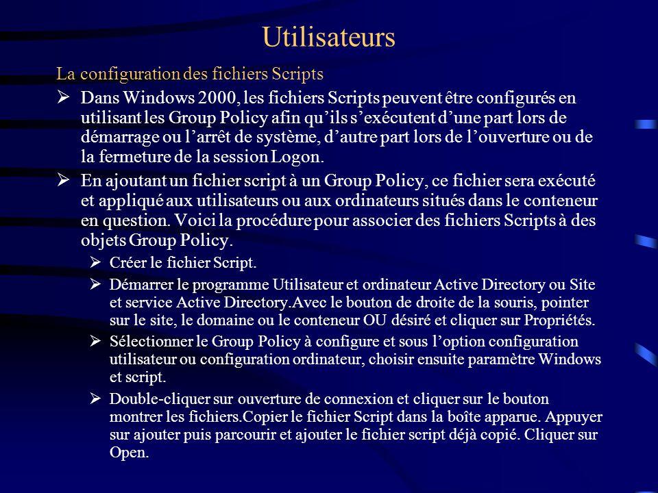 Utilisateurs La configuration des fichiers Scripts Dans Windows 2000, les fichiers Scripts peuvent être configurés en utilisant les Group Policy afin