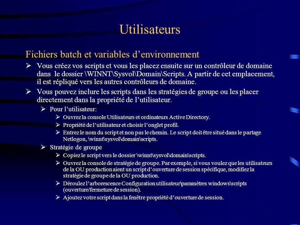 Utilisateurs Fichiers batch et variables denvironnement Vous créez vos scripts et vous les placez ensuite sur un contrôleur de domaine dans le dossier