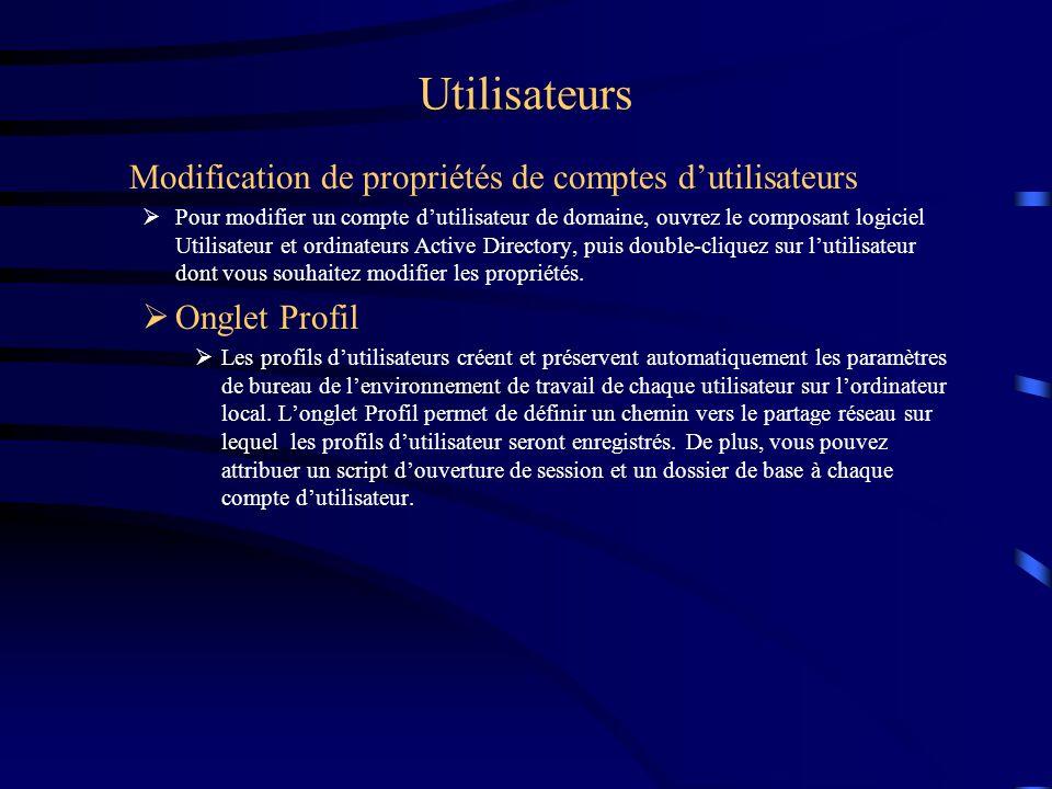 Utilisateurs Modification de propriétés de comptes dutilisateurs Pour modifier un compte dutilisateur de domaine, ouvrez le composant logiciel Utilisa