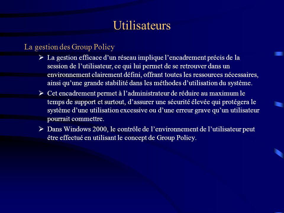 Utilisateurs La gestion des Group Policy La gestion efficace dun réseau implique lencadrement précis de la session de lutilisateur, ce qui lui permet