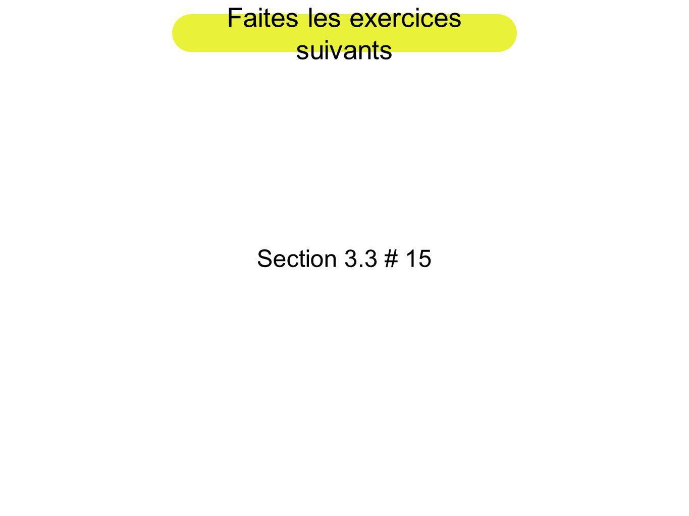 Faites les exercices suivants Section 3.3 # 15