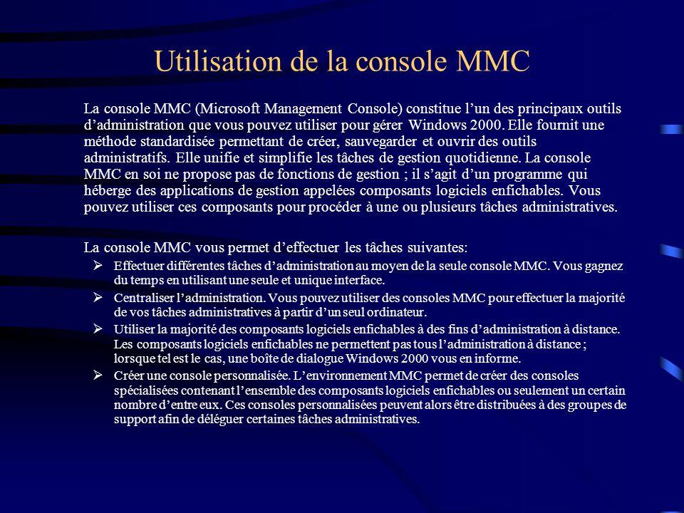 Utilisation de la console MMC La console MMC (Microsoft Management Console) constitue lun des principaux outils dadministration que vous pouvez utiliser pour gérer Windows 2000.