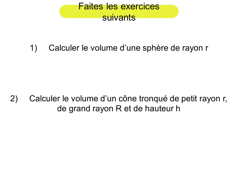 Faites les exercices suivants 1) Calculer le volume dune sphère de rayon r 2) Calculer le volume dun cône tronqué de petit rayon r, de grand rayon R e