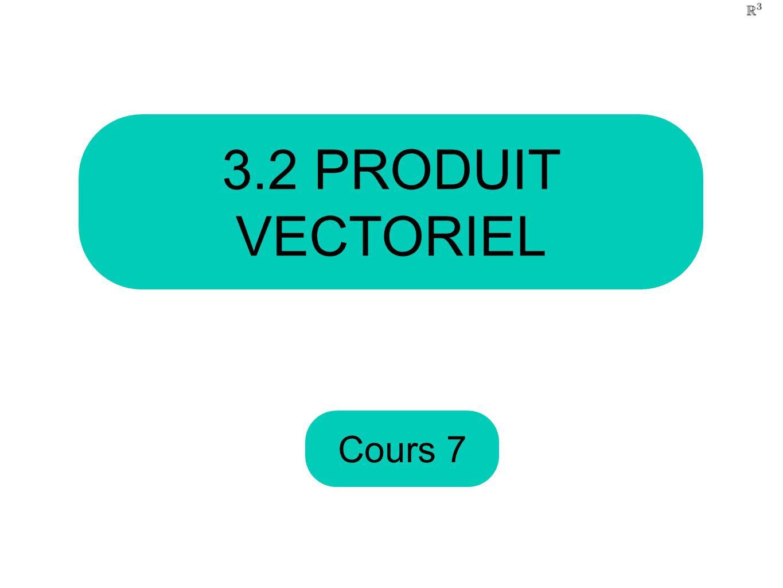 Cours 7 3.2 PRODUIT VECTORIEL