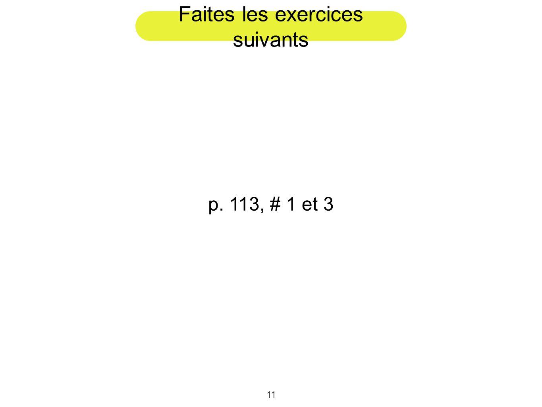 11 Faites les exercices suivants p. 113, # 1 et 3