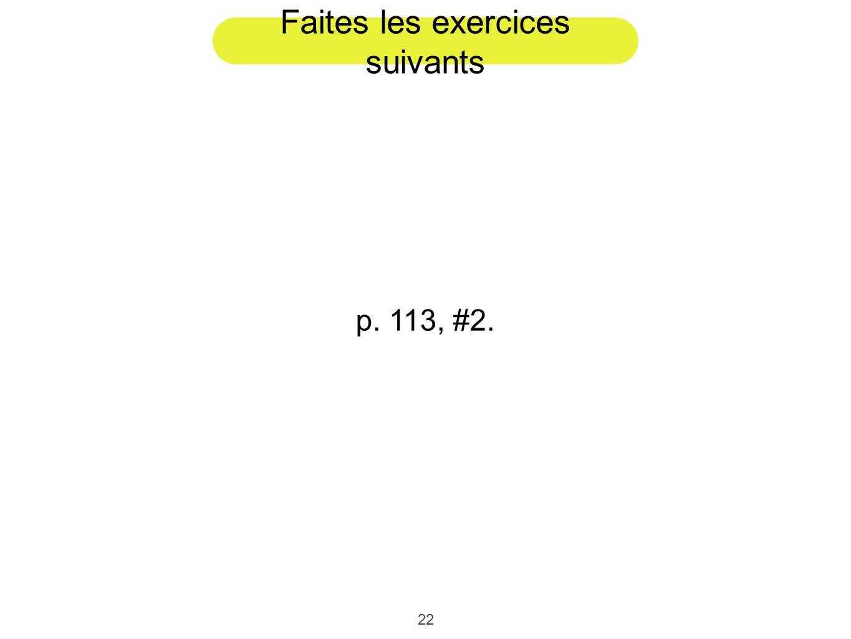 22 Faites les exercices suivants p. 113, #2.