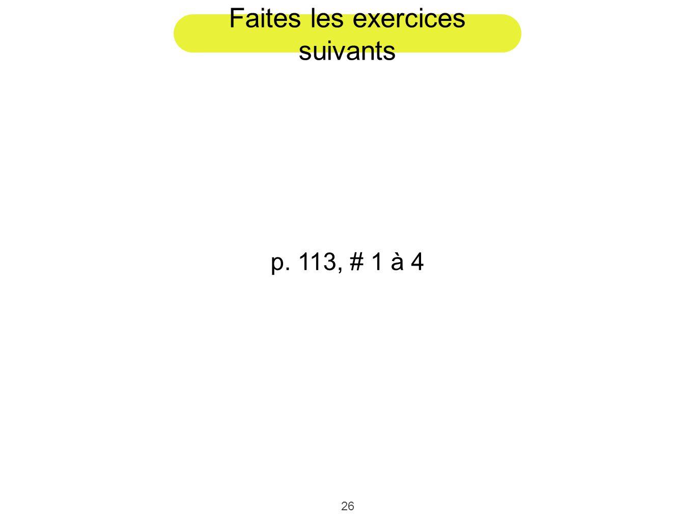 26 Faites les exercices suivants p. 113, # 1 à 4