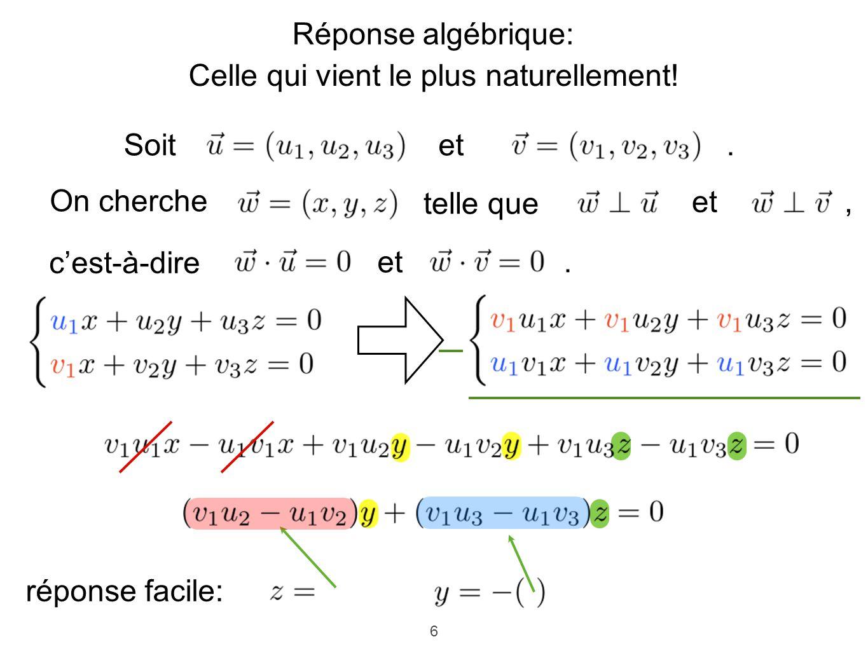 6 Réponse algébrique: Celle qui vient le plus naturellement! Soit On cherche telle que et, cest-à-dire et. réponse facile: et.