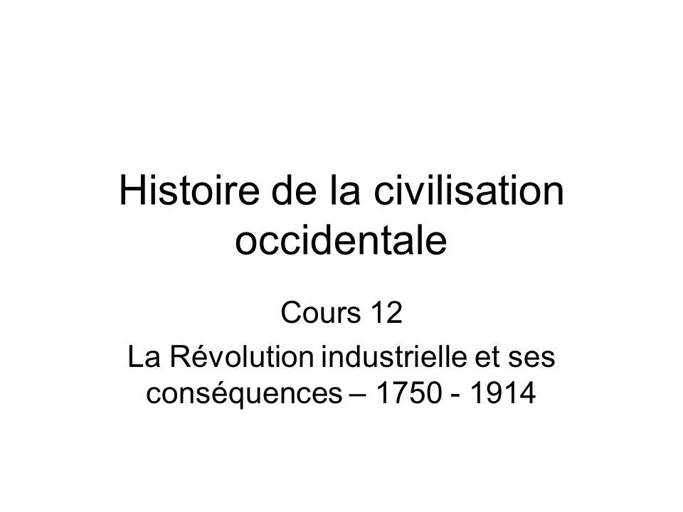 Histoire de la civilisation occidentale Cours 12 La Révolution industrielle et ses conséquences – 1750 - 1914