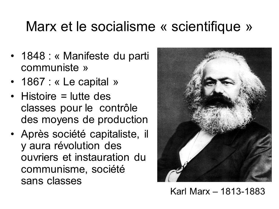 Marx et le socialisme « scientifique » 1848 : « Manifeste du parti communiste » 1867 : « Le capital » Histoire = lutte des classes pour le contrôle de