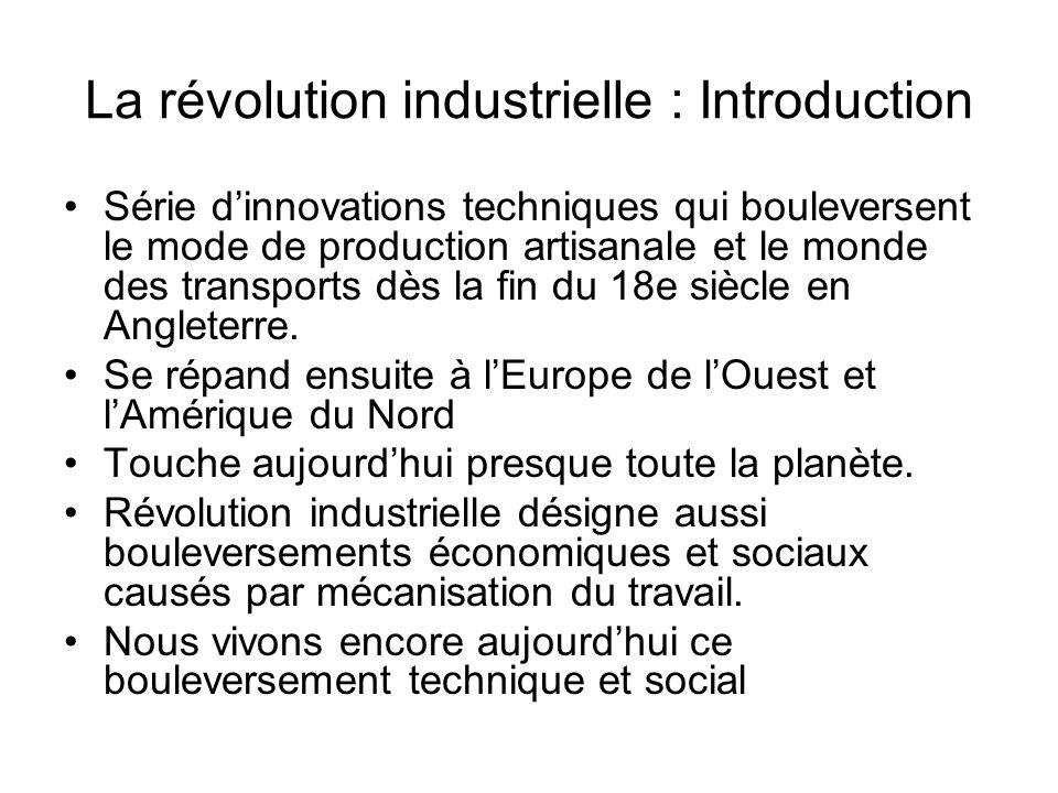 La révolution industrielle : Introduction Série dinnovations techniques qui bouleversent le mode de production artisanale et le monde des transports d