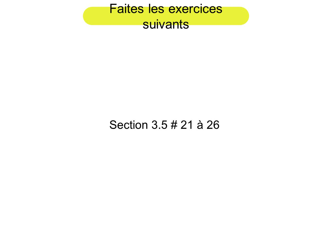 Faites les exercices suivants Section 3.5 # 21 à 26
