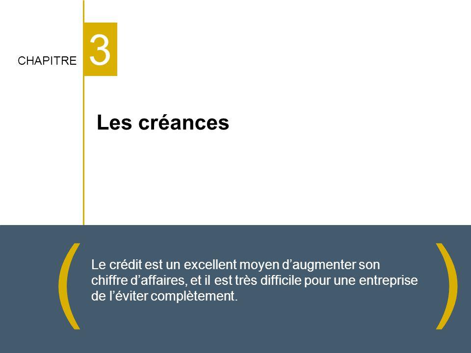 3 () CHAPITRE Les créances Le crédit est un excellent moyen daugmenter son chiffre daffaires, et il est très difficile pour une entreprise de léviter complètement.