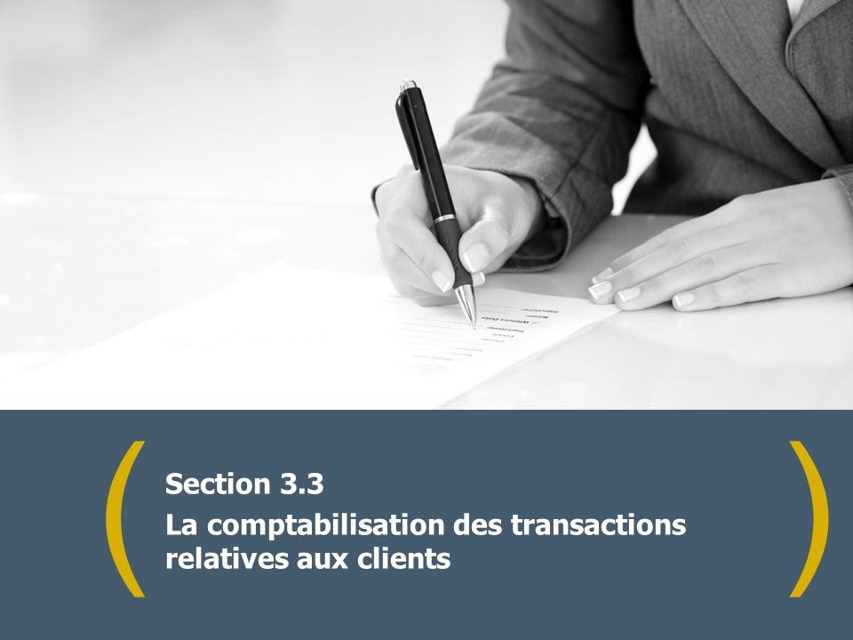 () Section 3.3 La comptabilisation des transactions relatives aux clients
