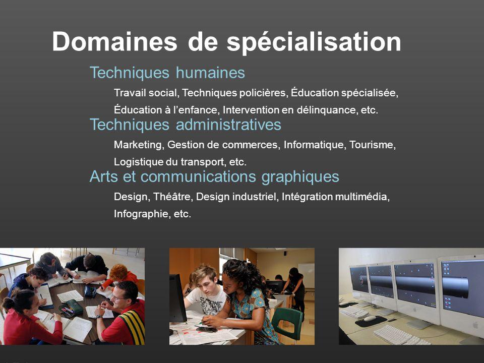 Domaines de spécialisation Techniques humaines Travail social, Techniques policières, Éducation spécialisée, Éducation à lenfance, Intervention en délinquance, etc.