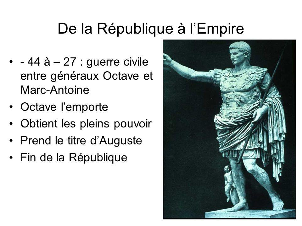 De la République à lEmpire - 44 à – 27 : guerre civile entre généraux Octave et Marc-Antoine Octave lemporte Obtient les pleins pouvoir Prend le titre