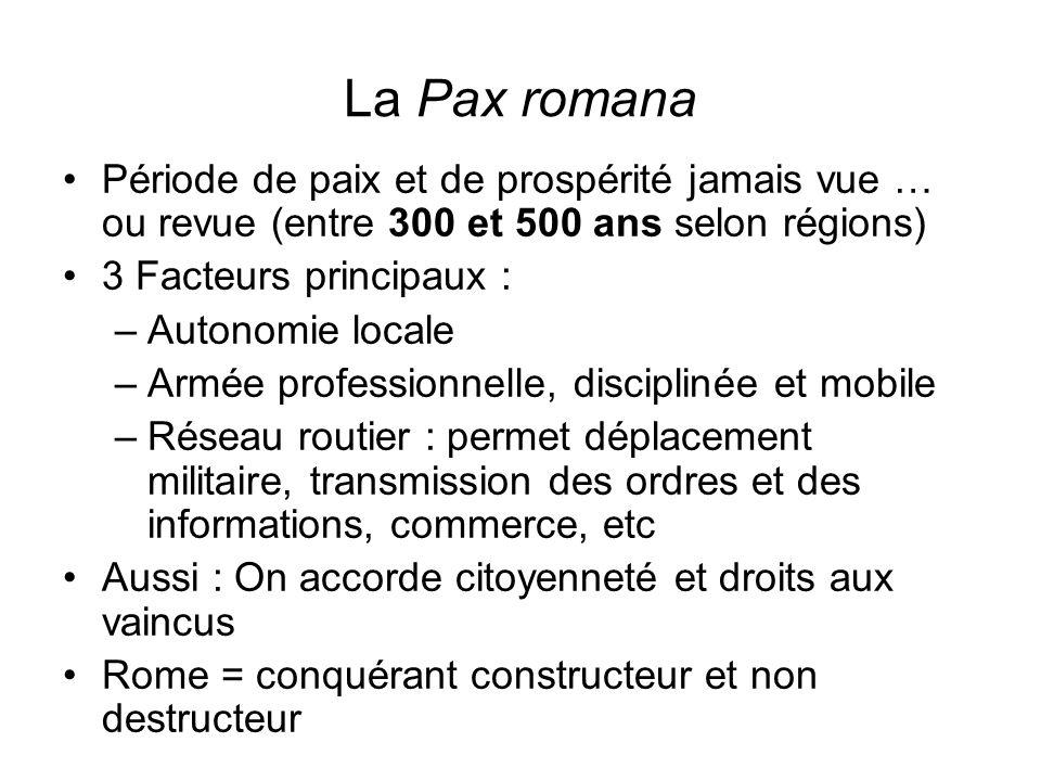 La Pax romana Période de paix et de prospérité jamais vue … ou revue (entre 300 et 500 ans selon régions) 3 Facteurs principaux : –Autonomie locale –A