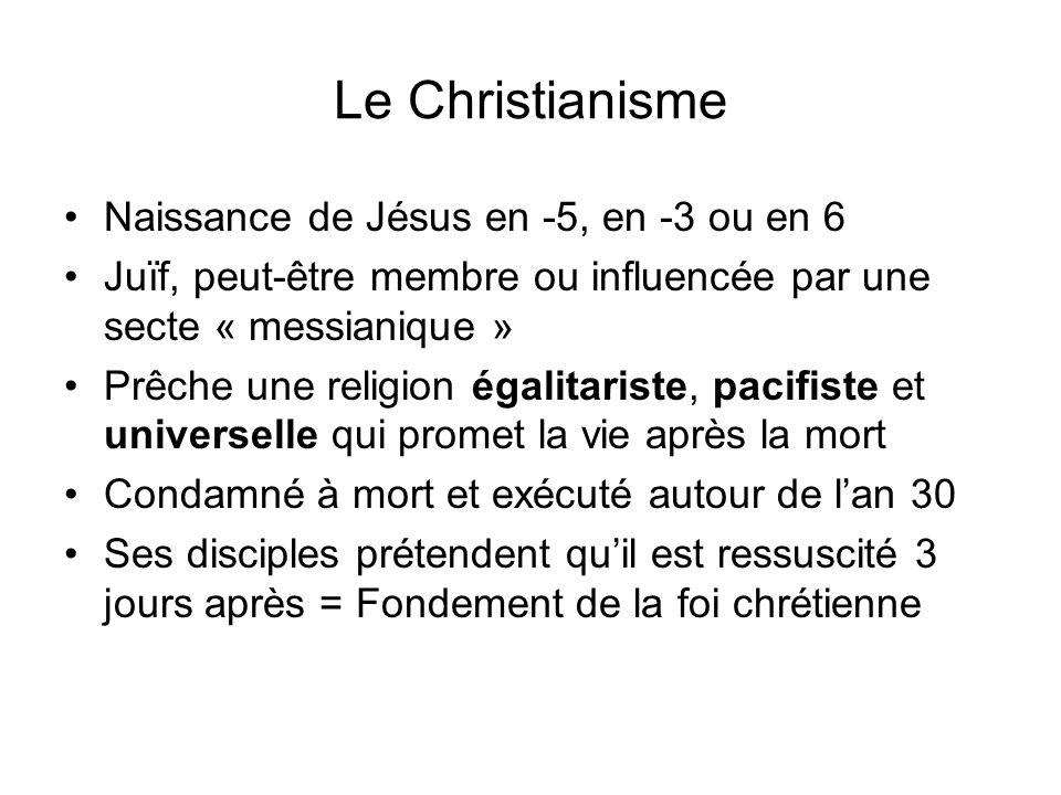 Le Christianisme Naissance de Jésus en -5, en -3 ou en 6 Juïf, peut-être membre ou influencée par une secte « messianique » Prêche une religion égalit