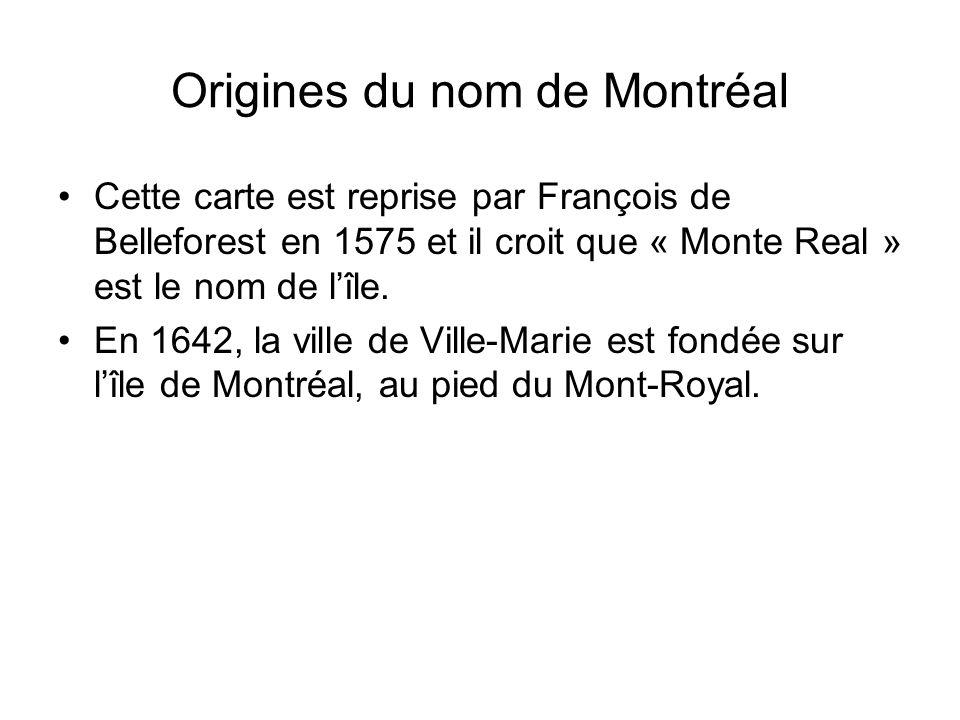 Cette carte est reprise par François de Belleforest en 1575 et il croit que « Monte Real » est le nom de lîle. En 1642, la ville de Ville-Marie est fo