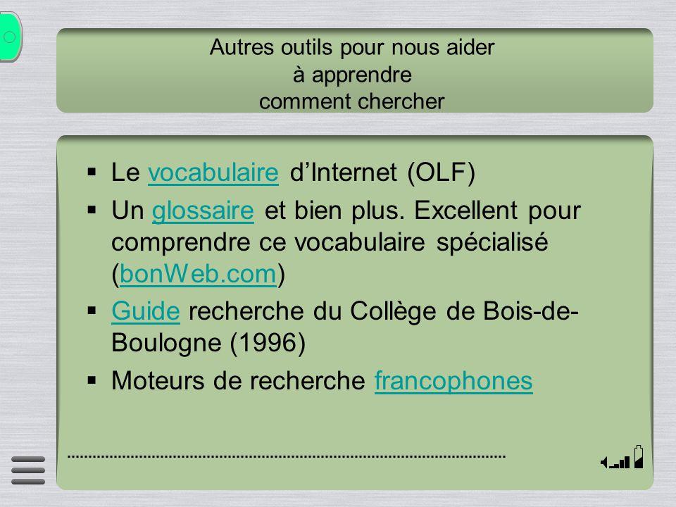 Autres outils pour nous aider à apprendre comment chercher Le vocabulaire dInternet (OLF)vocabulaire Un glossaire et bien plus. Excellent pour compren