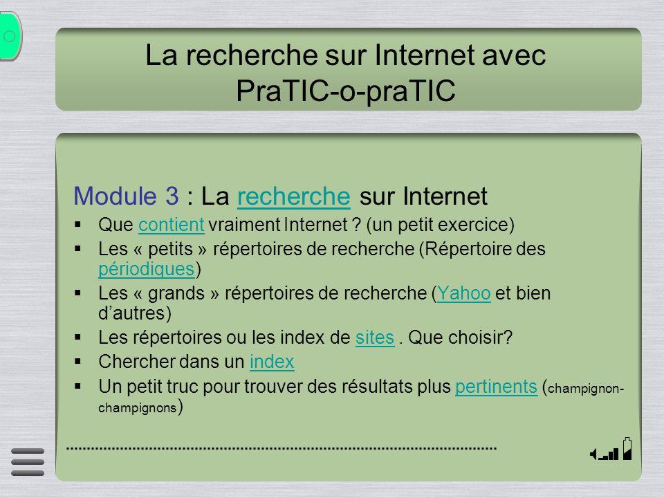 La recherche sur Internet avec PraTIC-o-praTIC Module 3 : La recherche sur Internetrecherche Que contient vraiment Internet ? (un petit exercice)conti