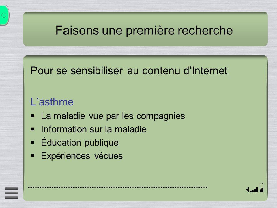 Faisons une première recherche Pour se sensibiliser au contenu dInternet Lasthme La maladie vue par les compagnies Information sur la maladie Éducatio
