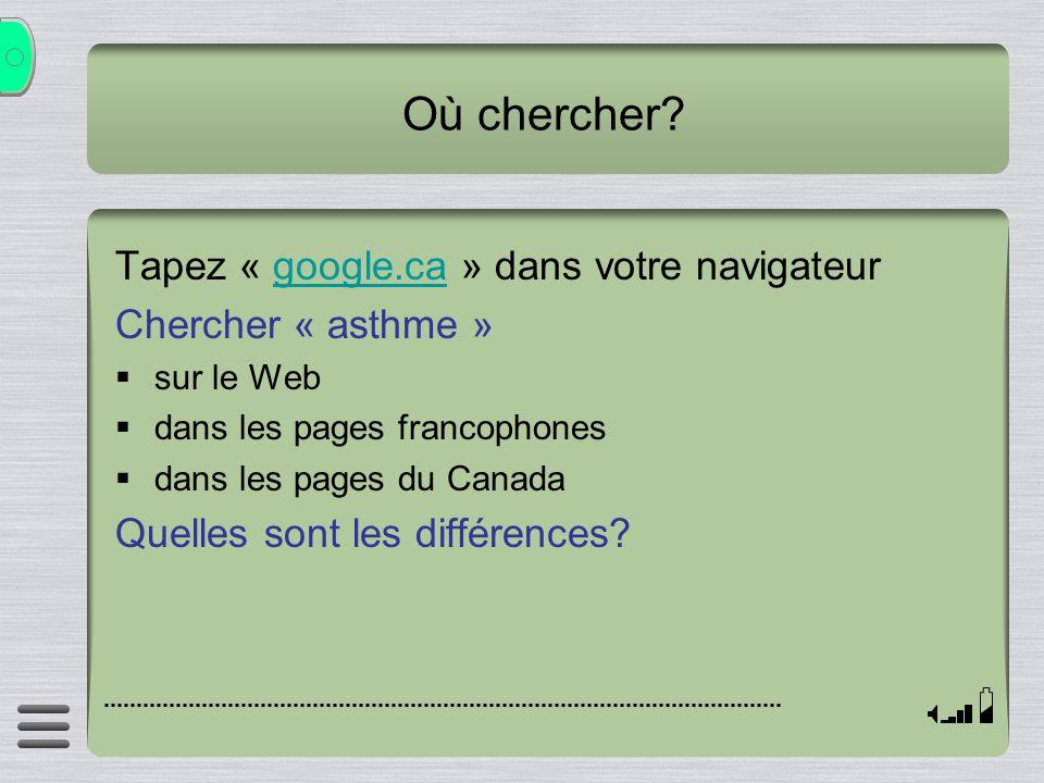 Où chercher? Tapez « google.ca » dans votre navigateurgoogle.ca Chercher « asthme » sur le Web dans les pages francophones dans les pages du Canada Qu