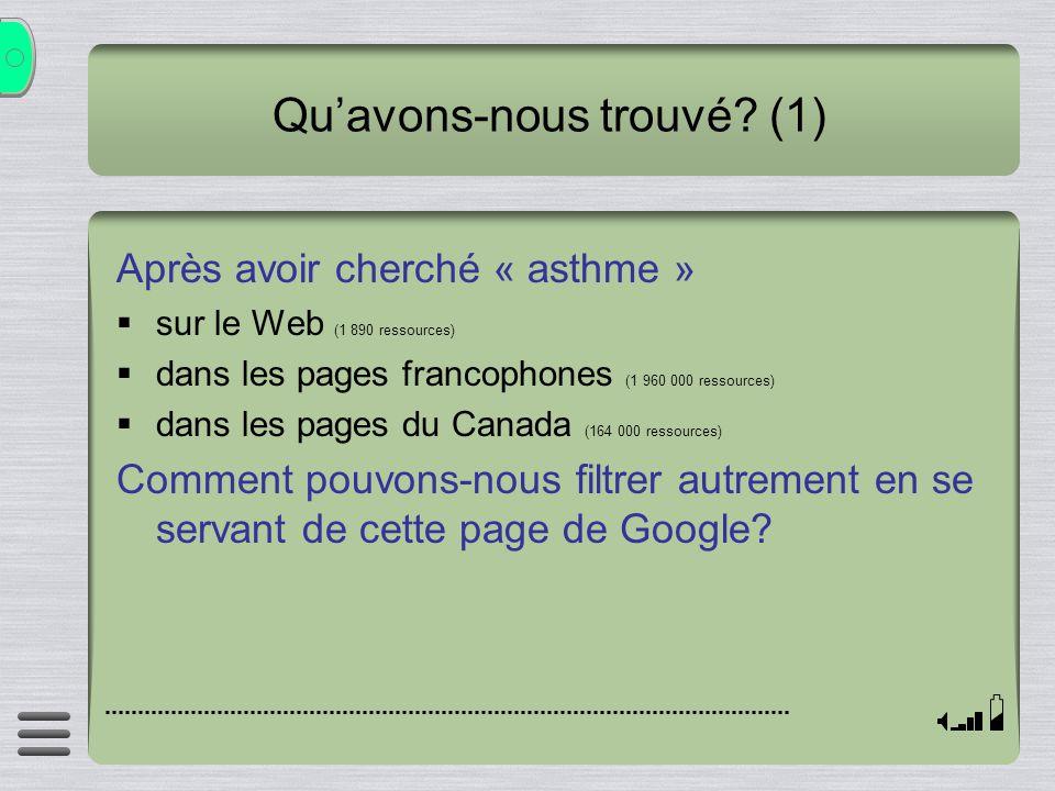 Quavons-nous trouvé? (1) Après avoir cherché « asthme » sur le Web (1 890 ressources) dans les pages francophones (1 960 000 ressources) dans les page