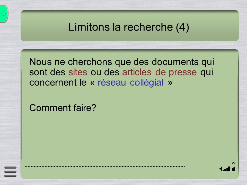 Limitons la recherche (4) Nous ne cherchons que des documents qui sont des sites ou des articles de presse qui concernent le « réseau collégial » Comm
